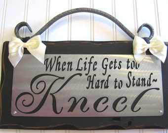 KNEEL- When Life is too hard to Stand - Wall sign- Plaque - Faith - God - Inspitiration - Hardship- divorce - death - christian - home decor