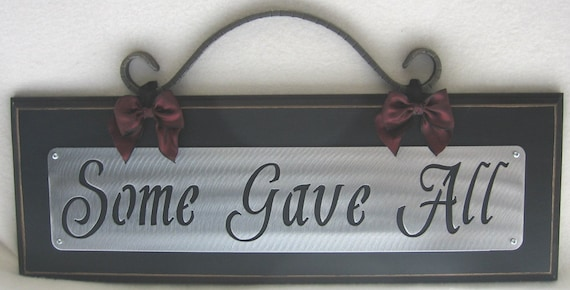 SOME GAVE ALL Plaque sign Gift item Veterans, Warriors, Military Wifes, Memorial Free Shipping