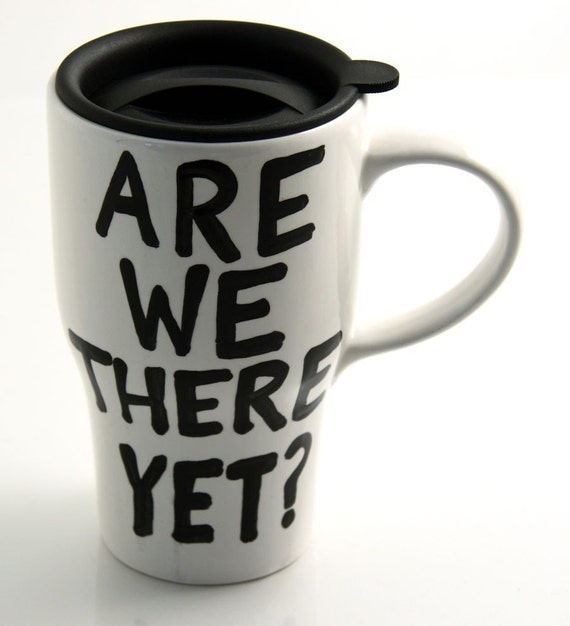 Ceramic TRavel Mug with Lid Are We There Yet