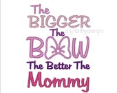 Bigger The Bow The Better The Mommy Digitized Applique Embroidery Machine Design Pattern 5x7 6x10