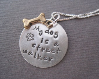 My Dog is a Street Walker Mixed Metal Charm Necklace - Funny Pet Jewelry - Dog Lover -  Humorous - Hand Stamped - Personalized Necklace