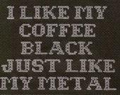 PATTERN - Mindless Self Indulgence Cross Stitch - I Like My Coffee Black Just Like My Metal