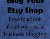 Blog Your Etsy Shop - how to ebook for successful business blogging