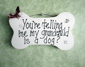Grandchild is dog sign, Grand dogs, Funny pet humor, grand parent gift, mother's day