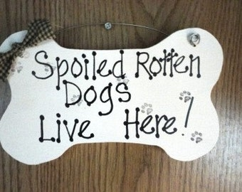 Spoiled Dogs Sign, funny bone shaped, dog lover