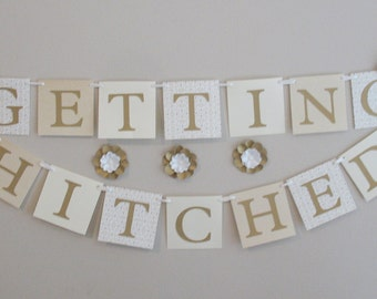 Getting Hitched Engagement Wedding Banner - Ready to Ship Today