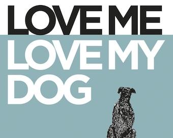 LOVE ME, LOVE MY DOG - 11x14 Signed Art Print