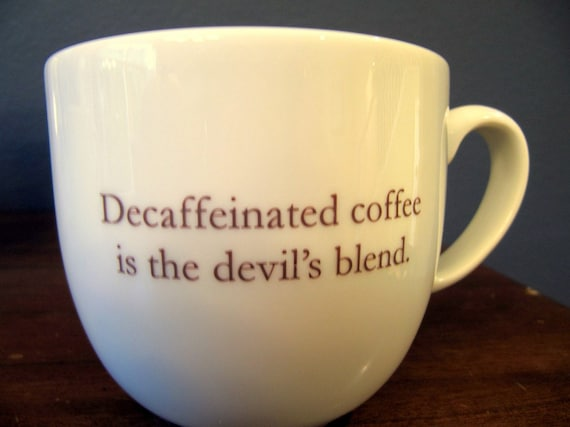 Coffee Mug Decaffeinated Coffee Is The Devil's Blend READY TO SHIP
