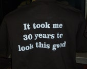 30th Birthday shirt 30 Years Look This Good -Includes 2 shirts