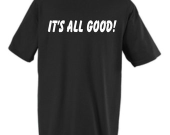 Shirt It's All Good Slogan Custom Adult T-shirt