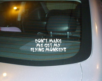 Don't make me get my flying monkeys car decal sticker NEW vinyl