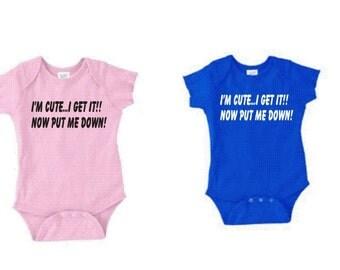 Cute baby shirt custom funny i m cute now put me down saying