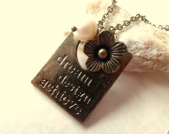 Dream, Design, Achieve. Inspirational Necklace with Pearl and Flower Charm.