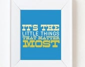 5x7 It's the little things that matter most print