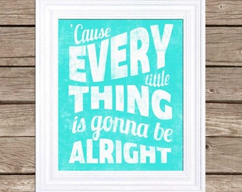 Printable Poster : Every Little Things is Gonna Be Alright - Digital Download - Aqua - Typography Poster  - 8x10 16x20 11x14 Poster