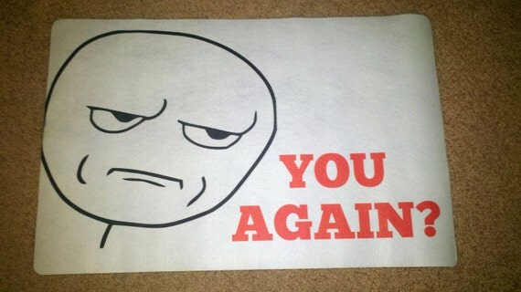 Welcome Mat - The You Again Unwelcome Mat - Door Mat, Rage Face