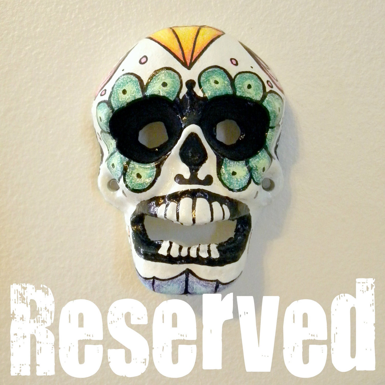 Reserved Listing sugar skull bottle opener