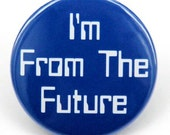 I'm From The Future - Button Pinback Badge 1 1/2 inch