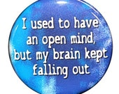I Used To Have An Open Mind - Pinback Button Badge 1 1/2 inch 1.5 - Keychain Magnet or Flatback
