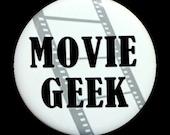 Movie Geek - Button Pinback Badge 1 1/2 inch - Magnet Keychain or Flatback