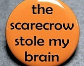 The Scarecrow Stole My Brain - Button Pinback Badge 1 1/2 inch