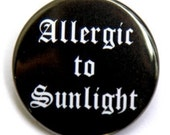 Allergic To Sunlight - Pinback Button Badge 1 1/2 inch 1.5  - Magnet Keychain or Flatback