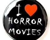I Love Horror Movies - Button Pinback Badge 1 1/2 inch