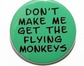 Don't Make Me Get The Flying Monkeys - Button Pinback Badge 1 1/2 inch 1.5