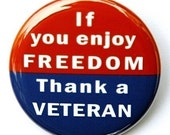 If You Enjoy Freedom Thank A Veteran - Button Pinback Badge 1 1/2 inch
