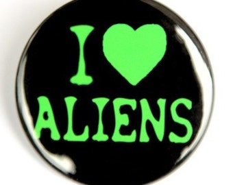 I Love Aliens - Pinback Button Badge 1 1/2 inch 1.5 - Flatback Magnet or Keychain