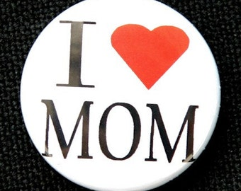 I Love Mom - Button Pinback Badge 1 inch