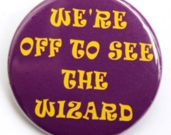 We're Off To See The Wizard - Button Pinback Badge 1 1/2 inch - Magnet Keychain or Flatback