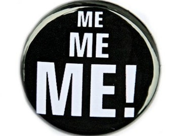 Me Me Me - Button Pinback Badge 1 inch