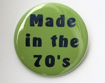 Made In The 70's - Button Pinback Badge 1 1/2 inch