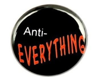 Anti Everything - Button Pinback Badge 1 inch