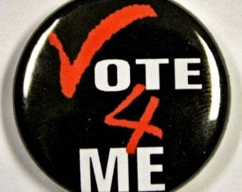 Vote For Me - Pinback Button Badge 1 inch