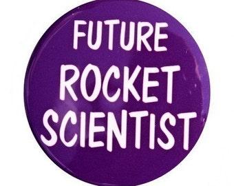 Future Rocket Scientist - Button Pinback Badge 1 1/2 inch 1.5