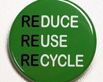Reduce Reuse Recycle - Button Pinback Badge 1 1/2 inch