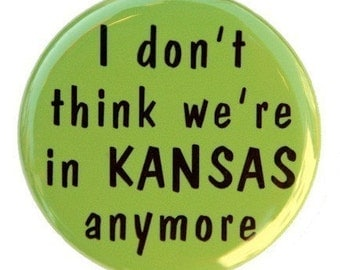 I Don't Think We're In Kansas Anymore - Pinback Button Badge 1 1/2 inch 1.5 - Flatback Magnet or Keychain