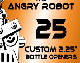 25 Custom Professionally Made 2 1/4 inch Bottle Openers 2.25