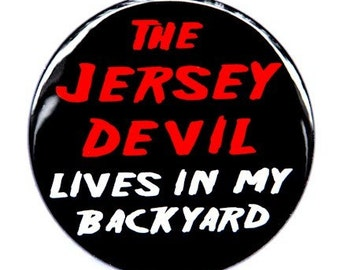 The Jersey Devil Lives In My Backyard - Pinback Button Badge 1 1/2 inch - Magnet Keychain or Flatback