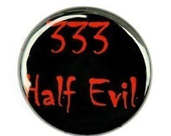 333 Half Evil - Pinback Button Badge 1 inch