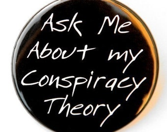 Ask Me About My Conspiracy Theory - Button Pinback Badge 1 1/2 inch - Magnet Keychain or Flatback