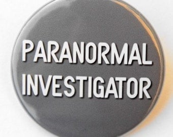 Paranormal Investigator - Pinback Button Badge 1 1/2 inch