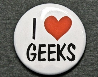 I Love Geeks - Pinback Button Badge 1 inch