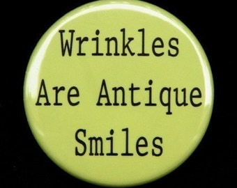 Wrinkles Are Antique Smiles - Pinback Button Badge 1 1/2 inch  - Magnet Keychain or Flatback