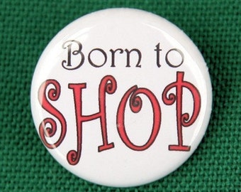 Born To Shop - Pinback Button Badge 1 inch