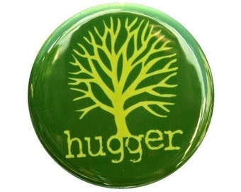 Tree Hugger - Button Pinback Badge 1 1/2 inch