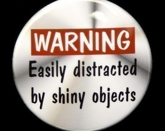 Warning Easily Distracted By Shiny Objects - Pinback Button Badge 1 1/2 inch 1.5 - Keychain Magnet or Flatback