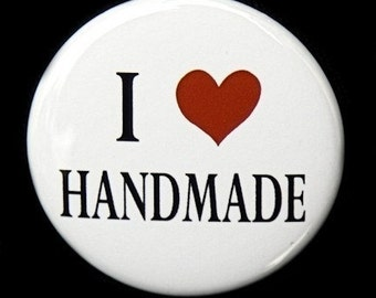 I Love Handmade - Button Pinback Badge 1 1/2 inch - Flatback, Magnet or Keychain